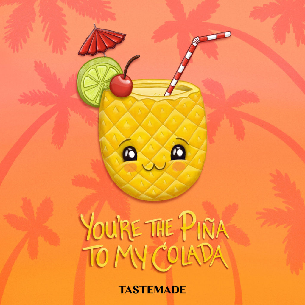 you are the pina to my colada tropical drink for tastemade
